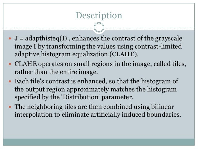 Contrast limited adaptive histogram equalization