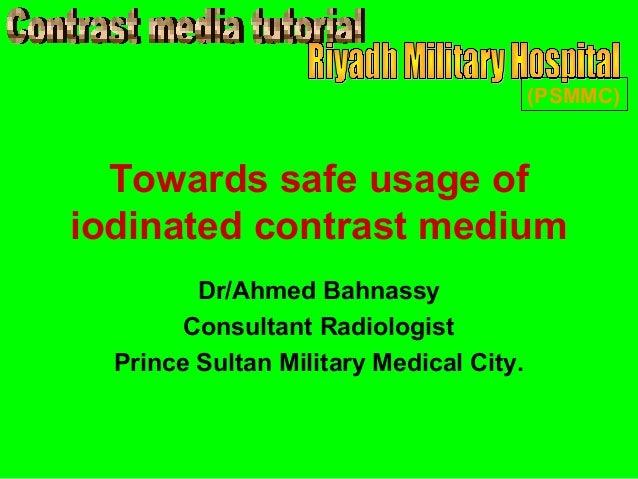 (PSMMC)  Towards safe usage ofiodinated contrast medium         Dr/Ahmed Bahnassy        Consultant Radiologist  Prince Su...
