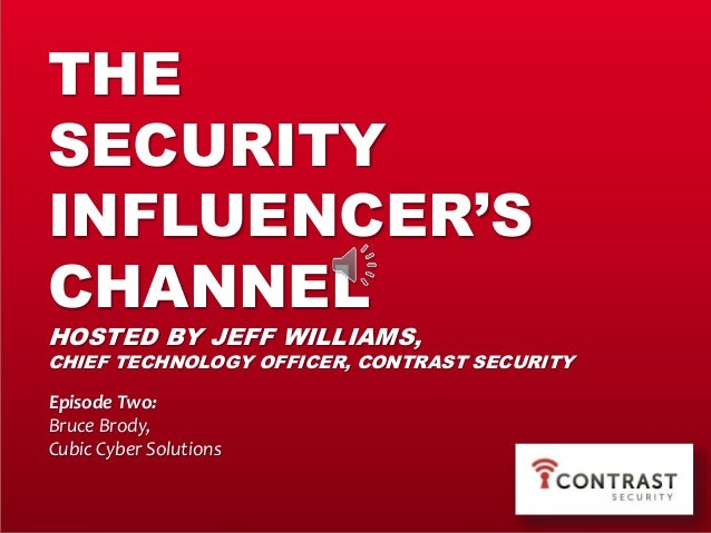 THE SECURITY INFLUENCER'S CHANNEL HOSTED BY JEFF WILLIAMS, CHIEF TECHNOLOGY OFFICER, CONTRAST SECURITY Episode Two: Bruce ...