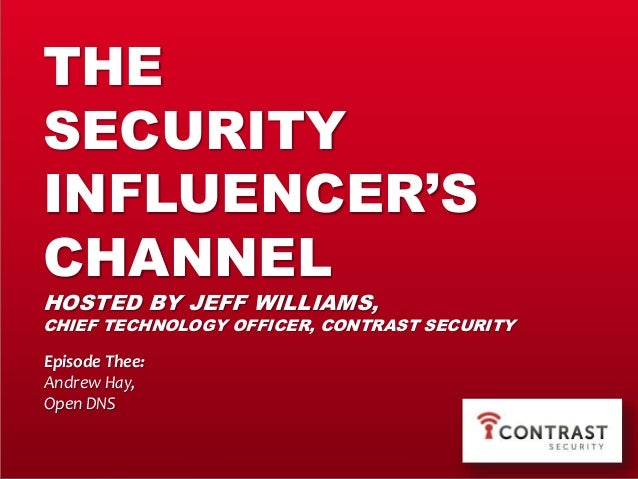 THE SECURITY INFLUENCER'S CHANNEL HOSTED BY JEFF WILLIAMS, CHIEF TECHNOLOGY OFFICER, CONTRAST SECURITY Episode Thee: Andre...
