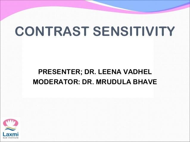 CONTRAST SENSITIVITY PRESENTER; DR. LEENA VADHEL MODERATOR: DR. MRUDULA BHAVE