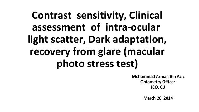 Contrast sensitivity, Clinical assessment of intra-ocular light scatter, Dark adaptation, recovery from glare (macular pho...