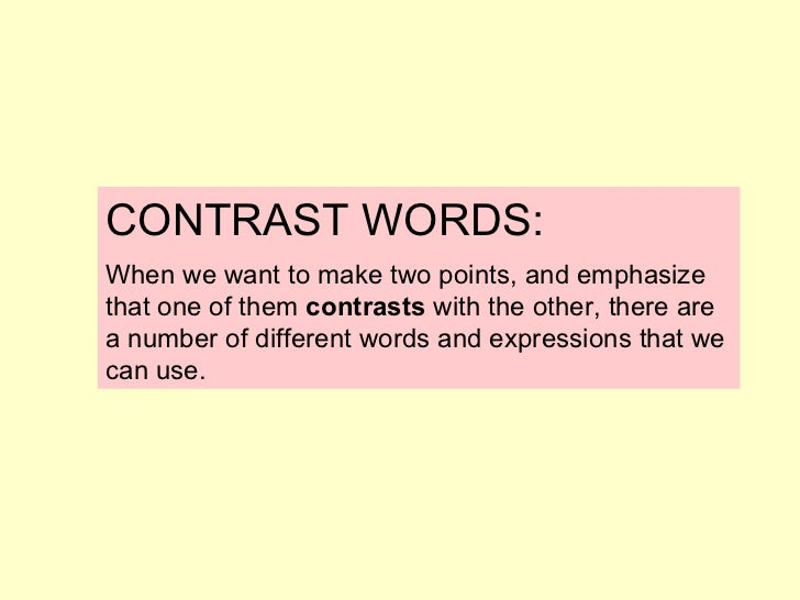 CONTRAST WORDS: When we want to make two points, and emphasize that one of them  contrasts  with the other, there are a nu...