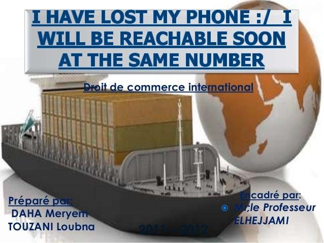 Préparé par: DAHA Meryem TOUZANI Loubna Encadré par:  Mr;le Professeur ELHEJJAMI Droit de commerce international 2011 – 2...