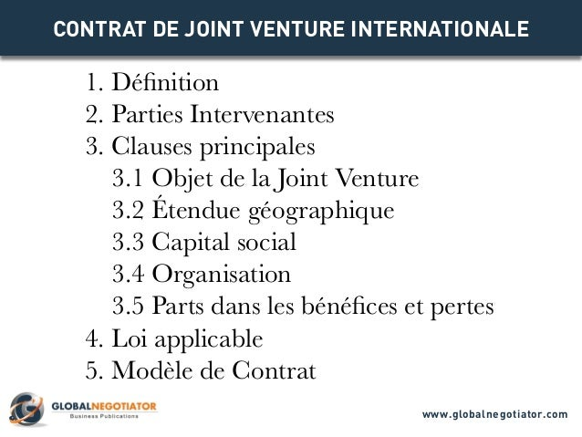 CONTRAT DE JOINT VENTURE INTERNATIONALE 1. Définition 2. Parties Intervenantes 3. Clauses principales 3.1 Objet de la Join...