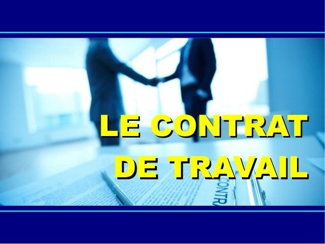 LE CONTRATLE CONTRAT DE TRAVAILDE TRAVAIL