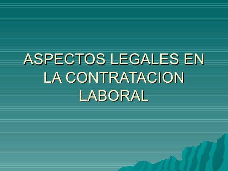 ASPECTOS LEGALES EN LA CONTRATACION LABORAL