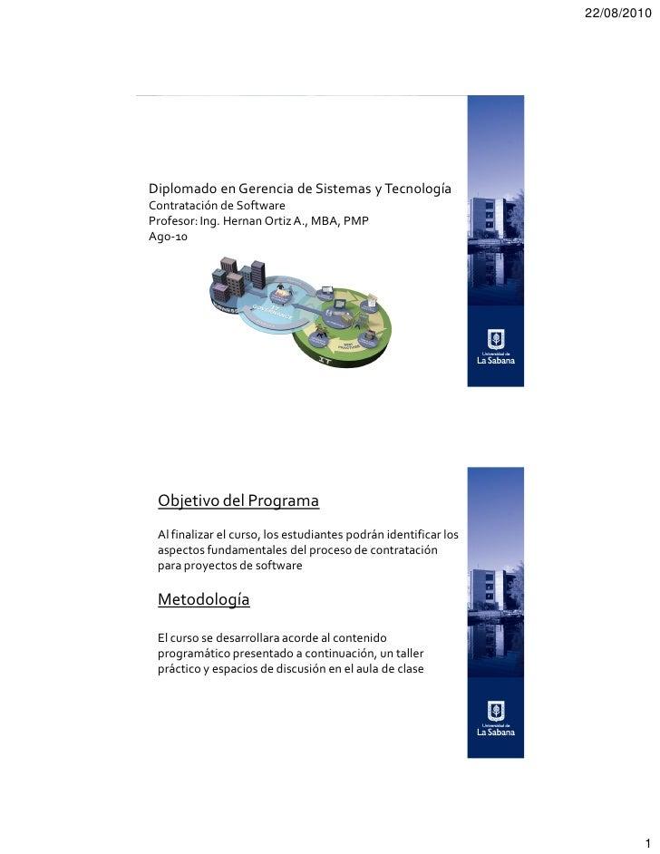 22/08/2010Diplomado en Gerencia de Sistemas y TecnologíaContratación de SoftwareProfesor: Ing. Hernan Ortiz A., MBA, PMPAg...