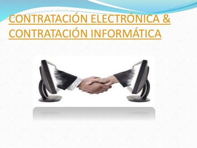 CONTRATACIÓN ELECTRÓNICA & CONTRATACIÓN INFORMÁTICA