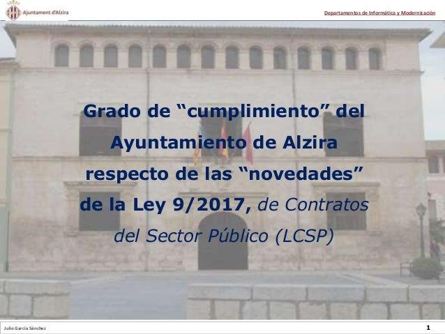 """Julio García Sánchez 1 Departamentos de Informática y Modernización Grado de """"cumplimiento"""" del Ayuntamiento de Alzira res..."""