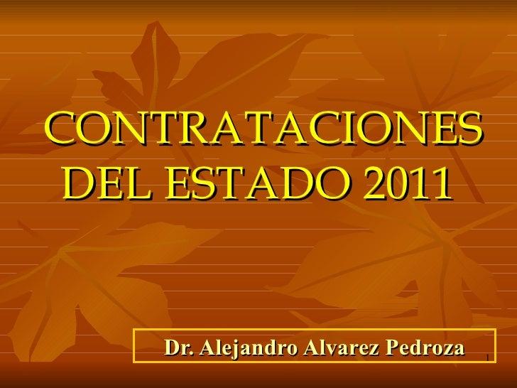 CONTRATACIONES DEL ESTADO 2011    Dr. Alejandro Alvarez Pedroza   1
