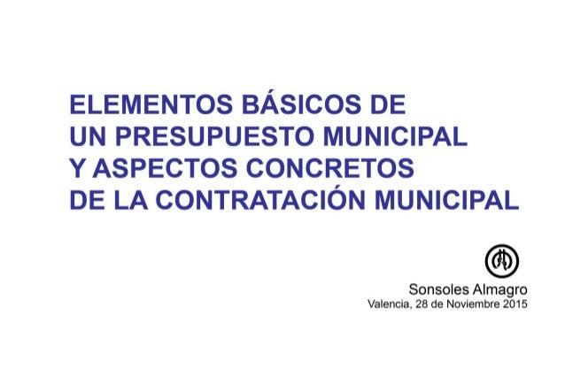 ELEMENTOS BÁSICOS DE  UN PRESUPUESTO MUNICIPAL YASPECTOS CONCRETOS  DE LA CONTRATACIÓN MUNICIPAL  Sonsoles Alma o Valencia...
