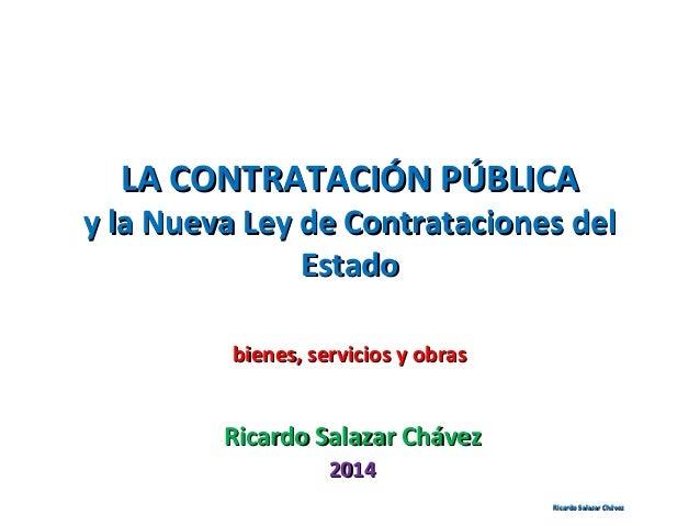 LA CONTRATACIÓN PÚBLICALA CONTRATACIÓN PÚBLICA y lay la Nueva Ley de Contrataciones delNueva Ley de Contrataciones del Est...