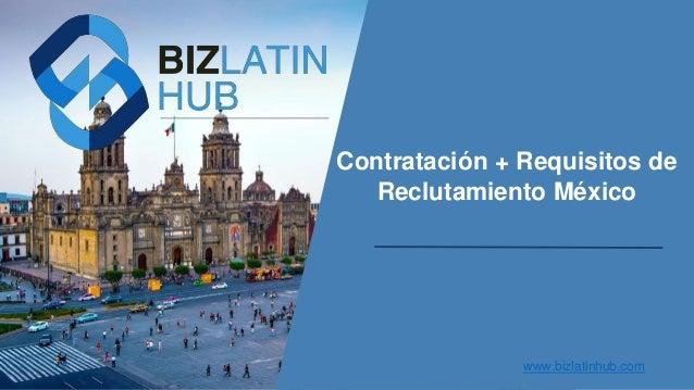 Contratación + Requisitos de Reclutamiento México www.bizlatinhub.com