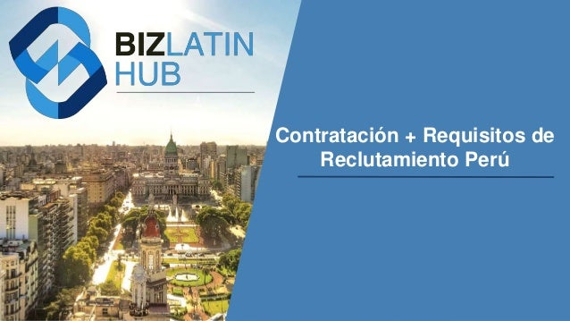 Hiring Employees + Recruitment Requirements in Peru www.bizlatinhub.com Contratación + Requisitos de Reclutamiento Perú