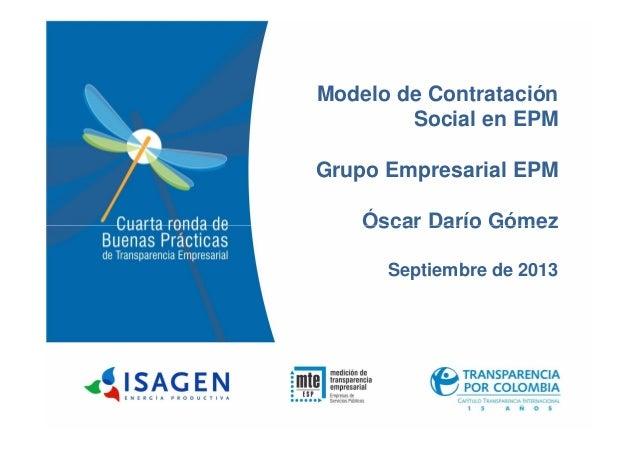 Modelo de Contratación Social en EPM Grupo Empresarial EPM Óscar Darío GómezÓscar Darío Gómez Septiembre de 2013