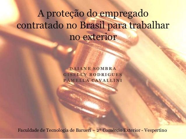 A proteção do empregadocontratado no Brasil para trabalhar            no exterior                       DAIANE SOMBRA     ...
