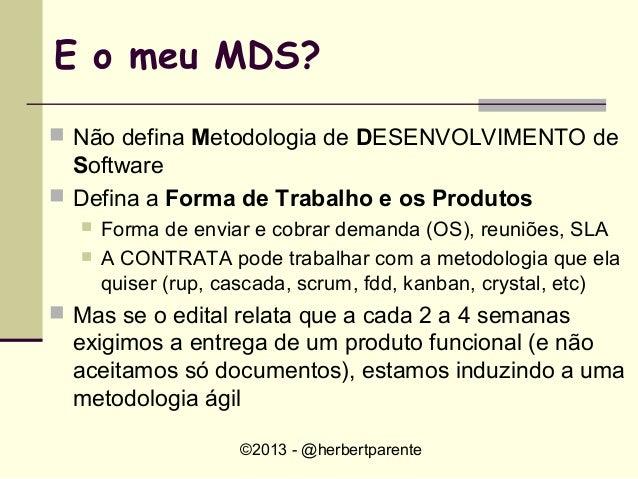 ©2013 - @herbertparenteE o meu MDS? Não defina Metodologia de DESENVOLVIMENTO deSoftware Defina a Forma de Trabalho e os...
