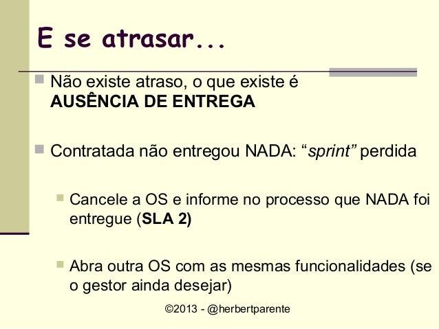 ©2013 - @herbertparenteE se atrasar... Não existe atraso, o que existe éAUSÊNCIA DE ENTREGA Contratada não entregou NADA...