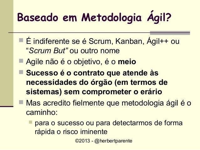 """©2013 - @herbertparenteBaseado em Metodologia Ágil? É indiferente se é Scrum, Kanban, Ágil++ ou""""Scrum But"""" ou outro nome..."""