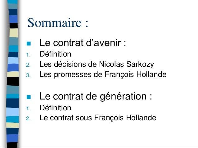 Sommaire :    Le contrat d'avenir :1.   Définition2.   Les décisions de Nicolas Sarkozy3.   Les promesses de François Hol...