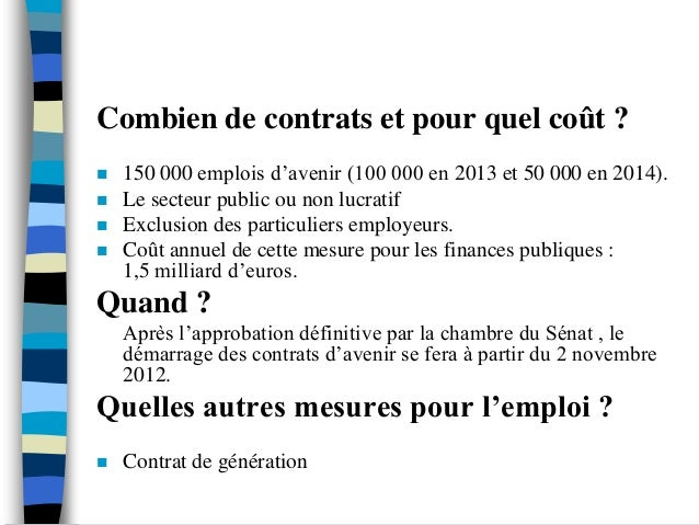 Combien de contrats et pour quel coût ?   150 000 emplois d'avenir (100 000 en 2013 et 50 000 en 2014).   Le secteur pub...