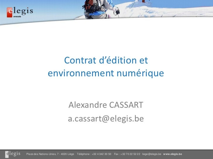 Contrat d'édition et environnement numérique<br />Alexandre CASSART<br />a.cassart@elegis.be<br />
