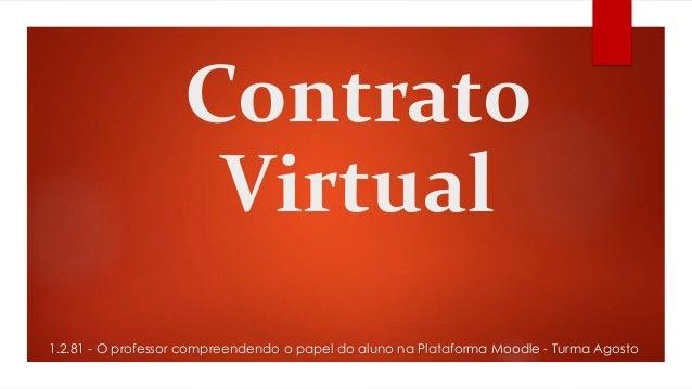 Contrato Virtual 1.2.81 - O professor compreendendo o papel do aluno na Plataforma Moodle - Turma Agosto
