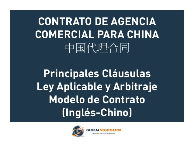 CONTRATO DE AGENCIA COMERCIAL PARA CHINA 中国代理合同 Principales Cláusulas Ley Aplicable y Arbitraje Modelo de Contrato (Inglés...