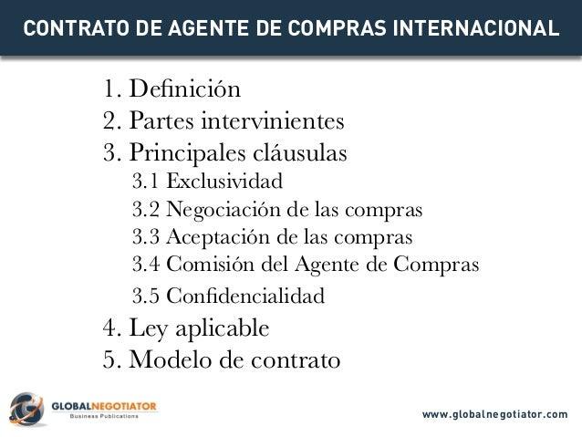 CONTRATO DE AGENTE DE COMPRAS INTERNACIONAL 1. Definición 2. Partes intervinientes 3. Principales cláusulas 3.1 Exclusivid...