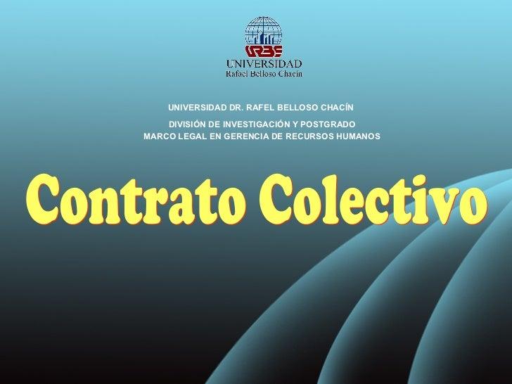 Contrato Colectivo UNIVERSIDAD DR. RAFEL BELLOSO CHACÍN  DIVISIÓN DE INVESTIGACIÓN Y POSTGRADO MARCO LEGAL EN GERENCIA DE ...