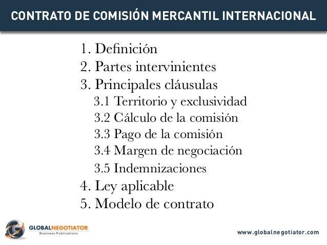 CONTRATO DE COMISIÓN MERCANTIL INTERNACIONAL 1. Definición 2. Partes intervinientes 3. Principales cláusulas 3.1 Territori...