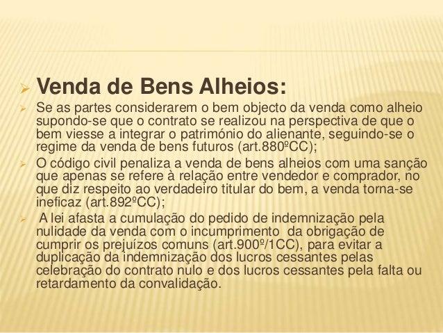  Venda de Bens Alheios:  Se as partes considerarem o bem objecto da venda como alheio supondo-se que o contrato se reali...