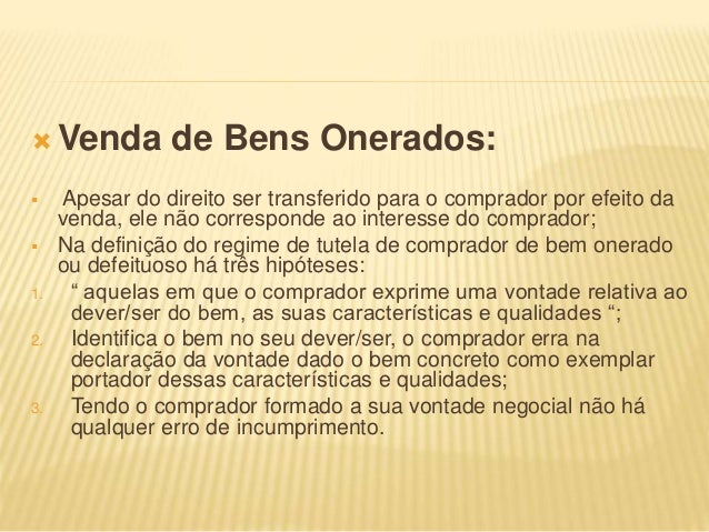 Venda de Bens Onerados:  Apesar do direito ser transferido para o comprador por efeito da venda, ele não corresponde ao...