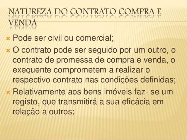 NATUREZA DO CONTRATO COMPRA E VENDA  Pode ser civil ou comercial;  O contrato pode ser seguido por um outro, o contrato ...