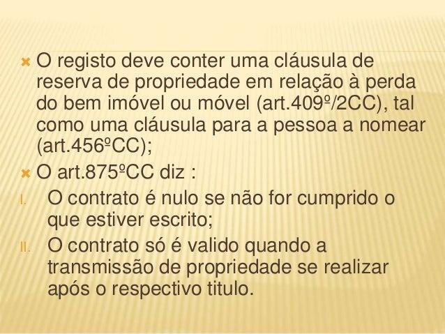  O registo deve conter uma cláusula de reserva de propriedade em relação à perda do bem imóvel ou móvel (art.409º/2CC), t...