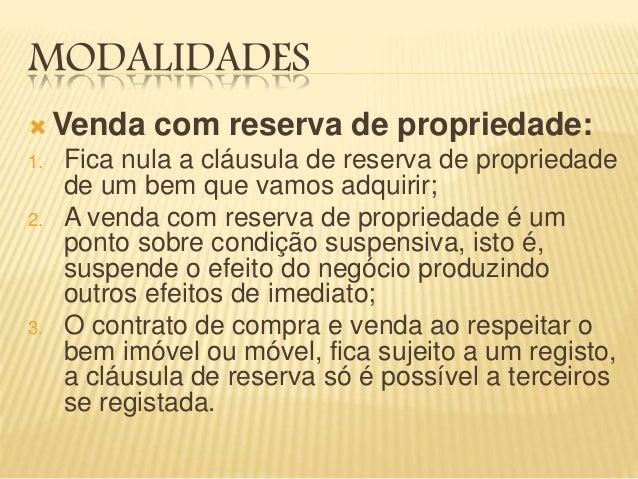 MODALIDADES  Venda com reserva de propriedade: 1. Fica nula a cláusula de reserva de propriedade de um bem que vamos adqu...