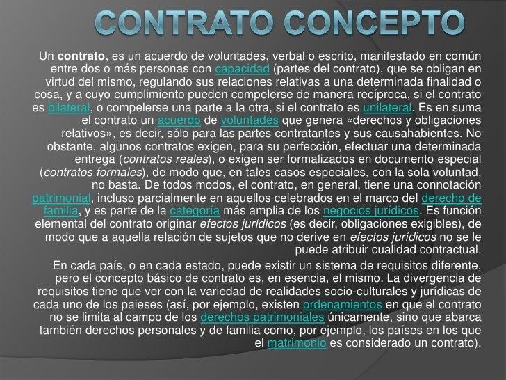 CONTRATO CONCEPTO<br />Un contrato, es un acuerdo de voluntades, verbal o escrito, manifestado en común entre dos o más pe...
