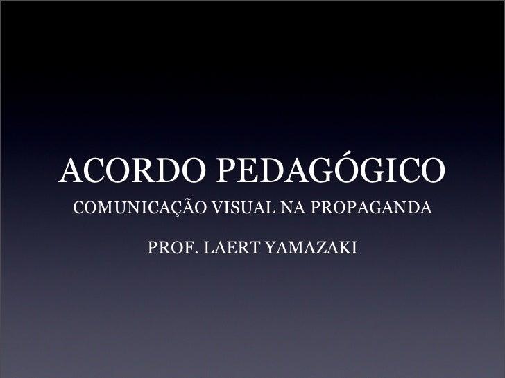 ACORDO PEDAGÓGICO COMUNICAÇÃO VISUAL NA PROPAGANDA        PROF. LAERT YAMAZAKI