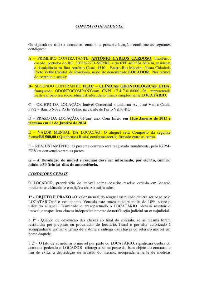 CONTRATO DE ALUGUEL Os signatários abaixo, contratam entre si a presente locação, conforme as seguintes condições: A – PRI...