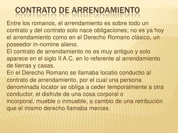 CONTRATO DE ARRENDAMIENTO<br />Entre los romanos, el arrendamiento es sobre todo un contrato y del contrato solo nace obli...