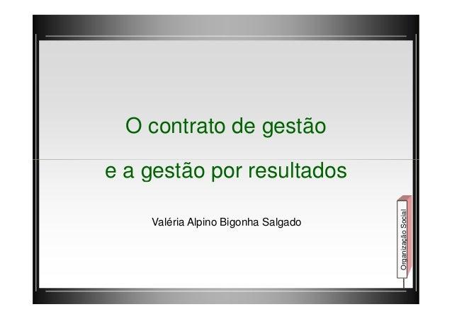 O contrato de gestão  e a gestão por resultados  Organização Social  Valéria Alpino Bigonha Salgado