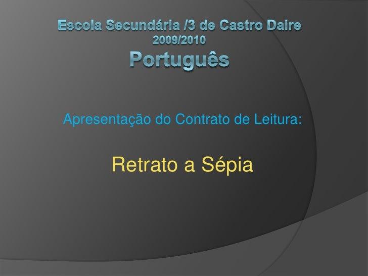 Escola Secundária /3 de Castro Daire2009/2010Português<br />Apresentação do Contrato de Leitura:<br />Retrato a Sépia<br />