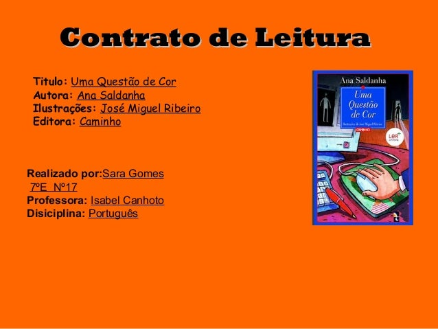 Contrato de Leitura Titulo: Uma Questão de Cor Autora: Ana Saldanha Ilustrações: José Miguel Ribeiro Editora: CaminhoReali...