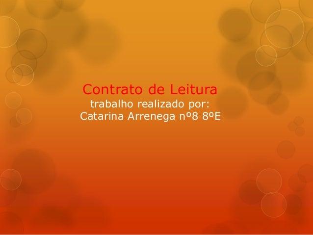 Contrato de Leitura trabalho realizado por: Catarina Arrenega nº8 8ºE
