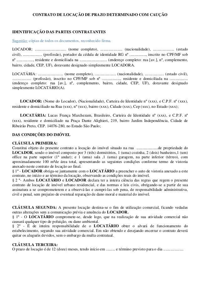 CONTRATO DE LOCAÇÃO DE PRAZO DETERMINADO COM CAUÇÃO  IDENTIFICAÇÃO DAS PARTES CONTRATANTES Sugestão: cópias de todos os do...
