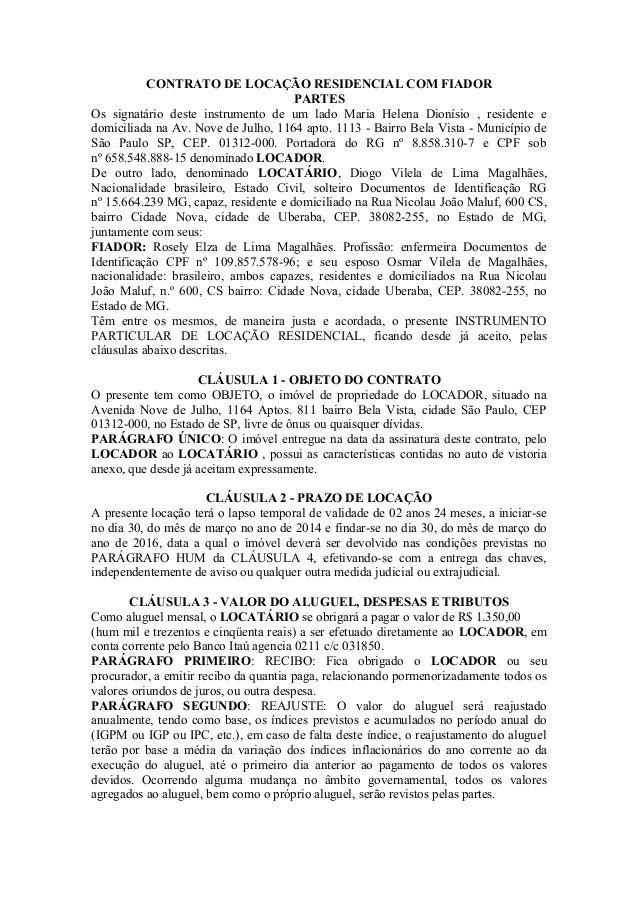 CONTRATO DE LOCAÇÃO RESIDENCIAL COM FIADOR PARTES Os signatário deste instrumento de um lado Maria Helena Dionísio , resid...