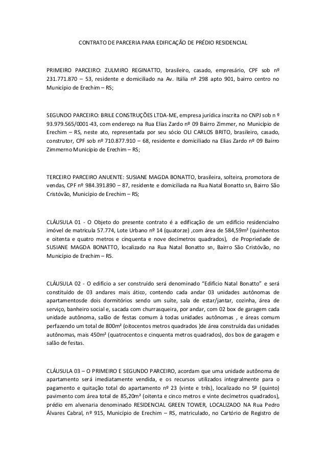 CONTRATO DE PARCERIA PARA EDIFICAÇÃO DE PRÉDIO RESIDENCIAL PRIMEIRO PARCEIRO: ZULMIRO REGINATTO, brasileiro, casado, empre...