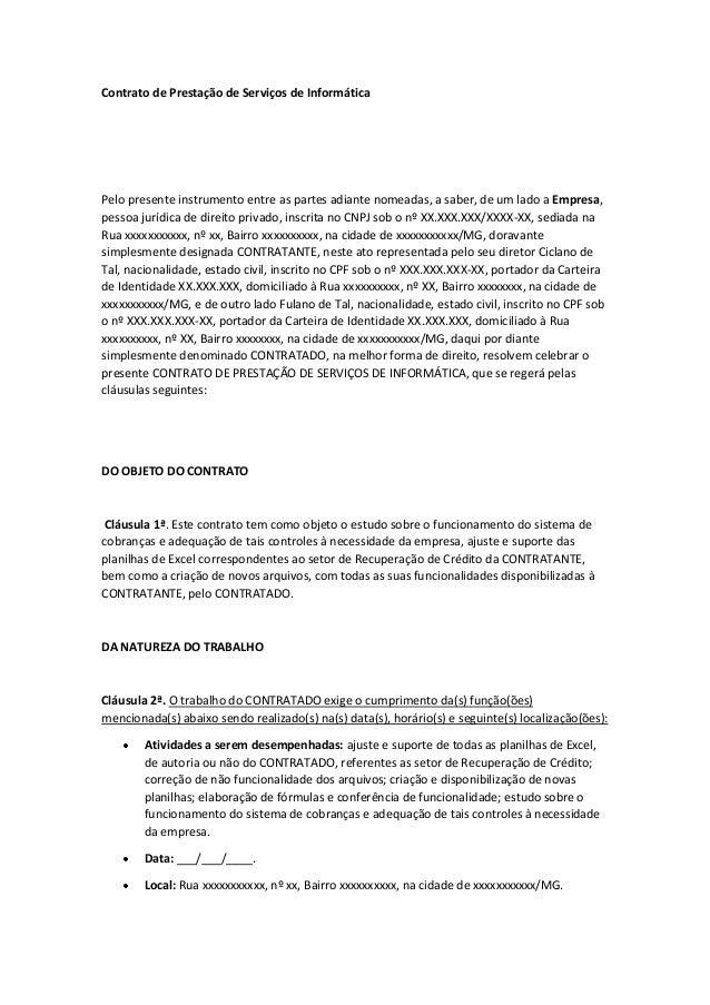 Contrato de Prestação de Serviços de Informática Pelo presente instrumento entre as partes adiante nomeadas, a saber, de u...