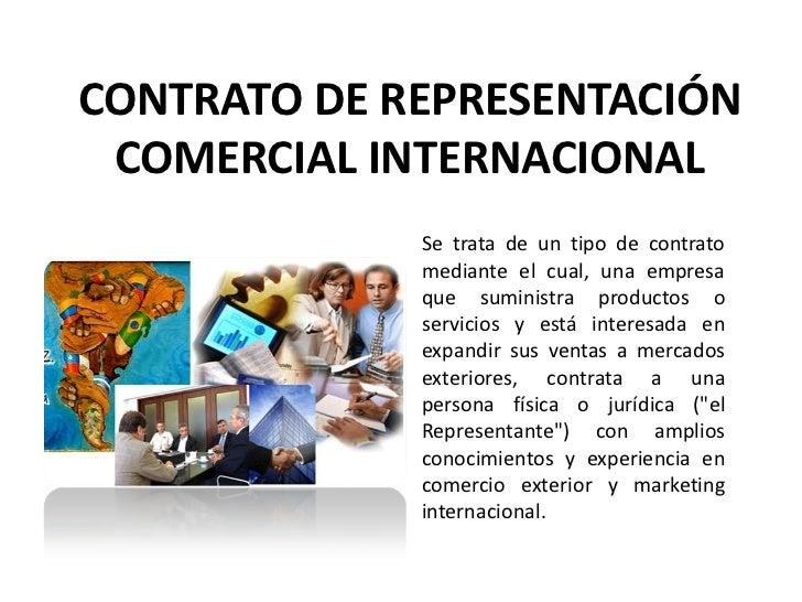 CONTRATO DE REPRESENTACIÓN COMERCIAL INTERNACIONAL             Se trata de un tipo de contrato             mediante el cua...
